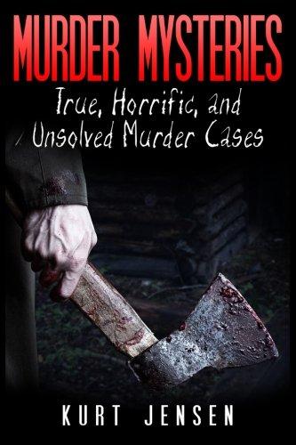 Murder Mysteries: True, Horrific, and Unsolved Murder Cases