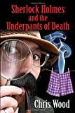 Sherlock Holmes and the Underpants of Death, Chris Wood, 1906669015