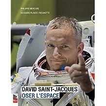 David Saint-Jacques: Oser l'espace (French Edition)