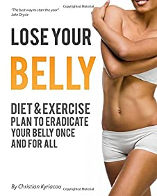 Lose Your Belly, Diet & Exercise Plan To Eradicate Your Belly Once And For All