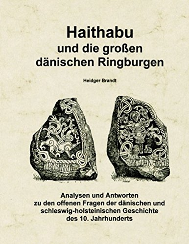 Haithabu und die großen dänischen Ringburgen: Analysen und Antworten zu den offenen Fragen der dänischen und schleswig-holsteinischen Geschichte des 10. Jahrhunderts
