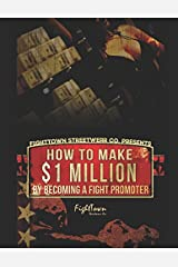 How To Make $1 Million By Becoming A Fight Promoter (The Fight Promoter Series) Paperback