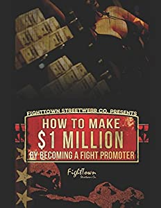 How To Make $1 Million By Becoming A Fight Promoter (The Fight Promoter Series)