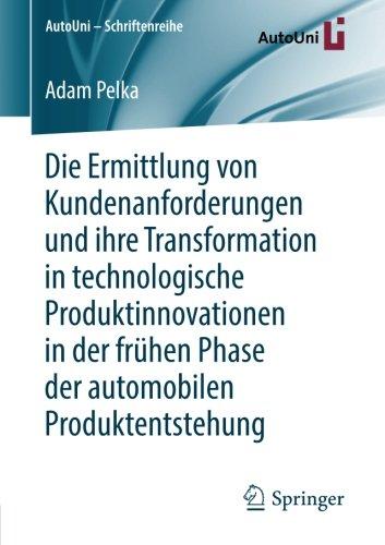 Die Ermittlung von Kundenanforderungen und ihre Transformation in technologische Produktinnovationen in der frühen Phase der automobilen Produktentstehung (AutoUni – Schriftenreihe) (German Edition) pdf epub