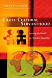 Cross - Cultural Servanthood: Serving The World In Christlike Humility