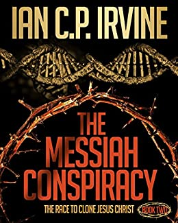 The Messiah Conspiracy - The Race To Clone Jesus Christ, Book 1