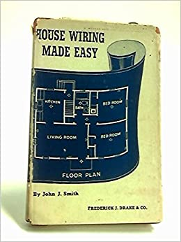House wiring made easy;: A practical, clearly written ... on