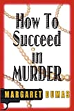 How to Succeed in Murder, Margaret Dumas, 1590582616
