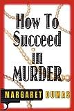 How to Succeed in Murder, Margaret Dumas, 1590582616