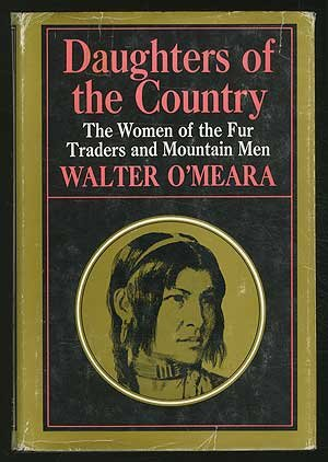 Daughters of the Country: The Women of the Fur Traders and Mountain Men