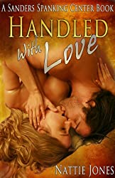 Handled With Love (The Sanders Spanking Center Book 2)