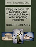 Flagg, Ex Parte U. S. Supreme Court Transcript of Record with Supporting Pleadings, Robert C. Beatty, 1270171798