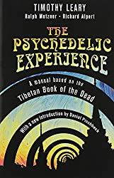 The Psychedelic Experience: Manual Based on the Tibetan Book of the Dead
