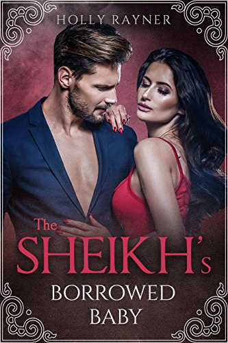 The Sheikh's Borrowed Baby (More Than He Bargained For Book 7) by [Rayner, Holly]