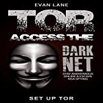 Tor: Access the Dark Net, Stay Anonymous Online and Escape NSA Spying | Evan Lane