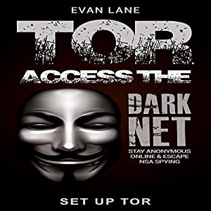 Tor: Access the Dark Net, Stay Anonymous Online and Escape NSA Spying Audiobook