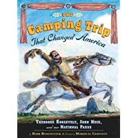 The Camping Trip that Changed America: Theodore Roosevelt, John Muir, and Our...