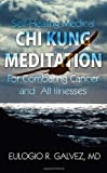 Self-Healing Medical Chi Kung Meditation, Eulogio R. Galvez, 1604941359