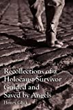 Recollections of a Holocaust Survivor Guided and Saved by Angels, Henry Glick, 1450573592