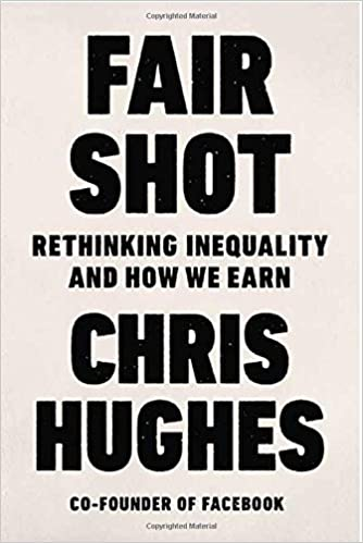 0da23bdc0f7c Fair Shot  Rethinking Inequality and How We Earn  Chris Hughes   9781250196590  Amazon.com  Books