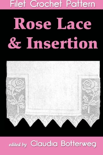 Rose Lace & Insertion Filet Crochet Pattern: Complete Instructions and Chart ()