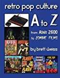 Retro Pop Culture a to Z: from Atari 2600 to Zombie Films, Brett Weiss, 1495234800