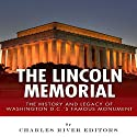 The Lincoln Memorial: The History and Legacy of Washington DC's Famous Monument Audiobook by  Charles River Editors Narrated by James Weippert