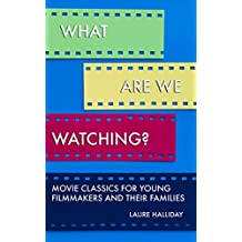 What Are We Watching?: Movie Classics for Young Filmmakers and their Families