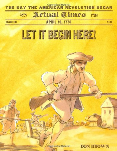 Let It Begin Here!: April 19, 1775: The Day the American Revolution Began (Actual Times) pdf epub