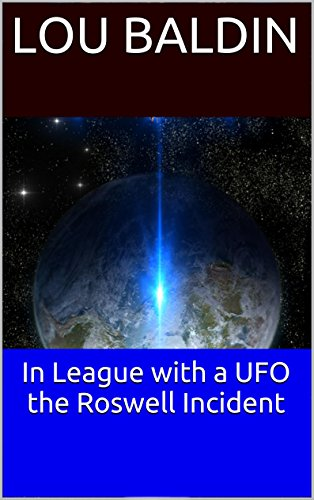 In League with a UFO the Roswell Incident by [Baldin, Lou]