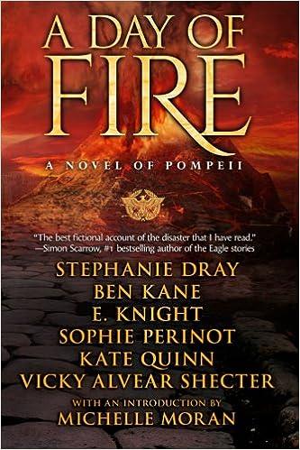 A Day of Fire: a novel of Pompeii: E Knight, Stephanie Dray, Ben Kane, Sophie Perinot, Vicky Alvear Shecter, Kate Quinn: 9780990324577: Amazon.com: Books