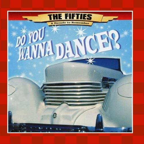 Search : The 50's - A Decade to Remember: Do You Wanna Dance
