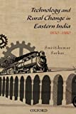 Technology and Rural Change in Eastern India, 1830-1980, Sarkar, Smritikumar, 019809230X