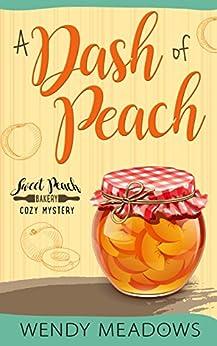 A Dash of Peach (Sweet Peach Bakery Book 1) by [Meadows, Wendy]