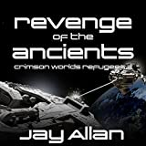 Revenge of the Ancients: Crimson Worlds Refugees, Book 3