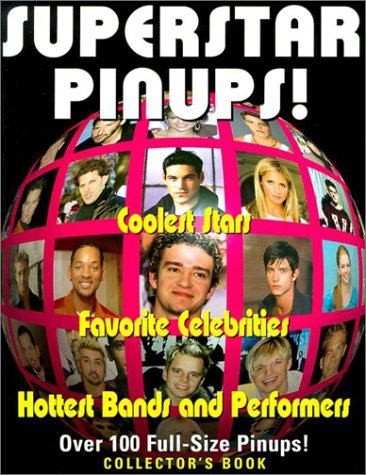 Superstar Pinups: Coolest Stars, Favorite Celebrities, Hottest Bands and Performers