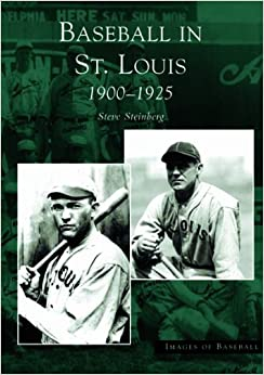 Book Baseball in St. Louis: 1900-1925 (Images of Baseball)