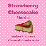 Strawberry Cheesecake Murder: A St. Augustine Culinary Cozy Mystery, Book 1 | Amber Cabrera