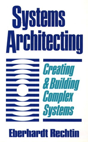Systems Architecting: Creating & Building Complex Systems