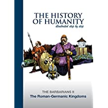 The Roman-Germanic Kingdoms: THE BARBARIANS II (The History of Humanity illustated step by step) (Spanish Edition)