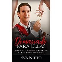 Demasiado para Ellas: Tres Novelas Románticas y Eróticas con Millonarios Peligrosos (Colección de Romance y Erótica) (Spanish Edition)