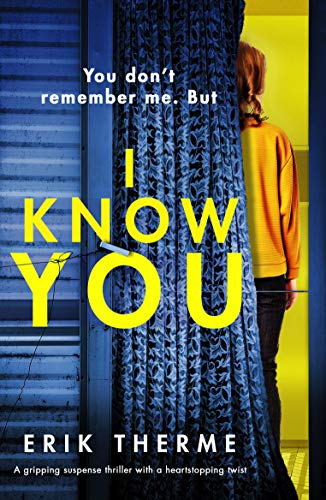 I Know You: A gripping suspense thriller with a heart-stopping twist by [Therme , Erik]