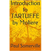 Introduction to TARTUFFE by Molière (A Quick Insight into Moliere's Most Performed Plays by Paul Somerville)