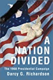 Nation Divided:The 1968 Presidential Campaign, Darcy G. Richardson, 0595746004