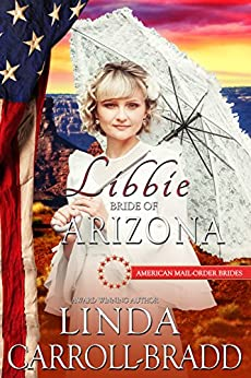 Libbie: Bride of Arizona (American Mail-Order Brides Series Book 48) by [Carroll-Bradd, Linda, Mail-Order Brides, American]