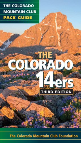 The Colorado 14ers: The Official Mountain Club Pack Guide (Colorado Mountain Club Pack Guides)