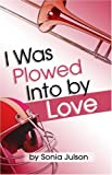 I Was Plowed into by Love, Sonia Julson, 1424173949