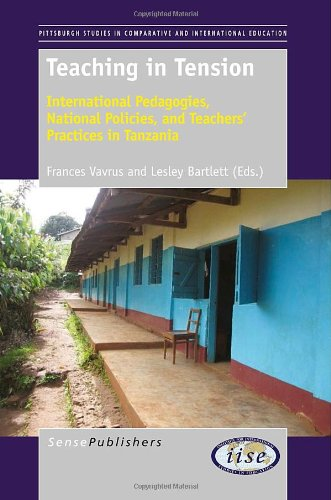 Teaching in Tension: International Pedagogies, National Policies, and Teachers' Practices in Tanzania (Pittsburgh Studies in Comparative and International Educatio)