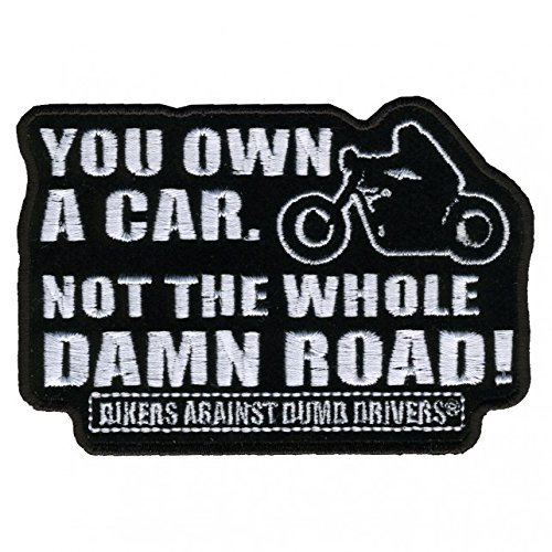 - Hot Leathers, YOU OWN A CAR. NOT THE WHOLE DAMN ROAD! BIKERS AGAINST DUMB DRIVERS, PATCH - 4