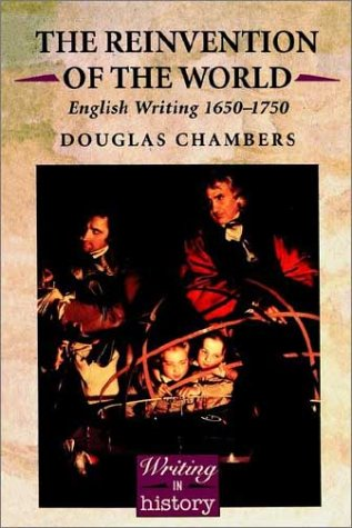 The Reinvention of the World: English Writing 1650-1750 (Writing History Series)